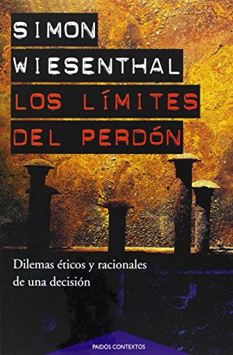 Los Limites Del Perdon/ the Sunflower. on the Posibilities and Limits of Forgiveness: Dilemas Eticos Y Racionales De Una Decision / Ethical and ... Decision (Paidos Contextos) (Spanish Edition)