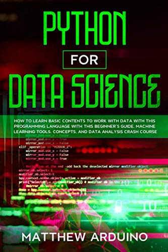 Python for Data Science: how to learn basic contents to work with data with this programming language with this beginner's guide. Machine learning tools, concepts, and data analysis crash course.
