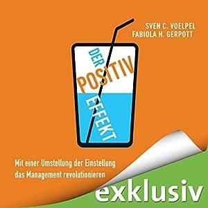 Der Positiv-Effekt: Mit einer Umstellung der Einstellung das Management revolutionieren Hörbuch