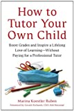 img - for How to Tutor Your Own Child: Boost Grades and Inspire a Lifelong Love of Learning--Without Paying for a Professional Tutor book / textbook / text book