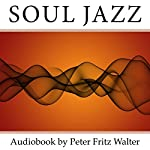 Soul Jazz: Recognizing and Realizing Your Soul Values: Scholarly Articles, Volume 6 | Peter Fritz Walter