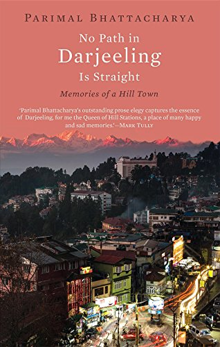 No Path in Darjeeling Is Straight: Memories of a Hill Town]()