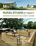 Rural Studio at Twenty: Designing and Building in Hale County, Alabama by Freear, Andrew (2013) Paperback