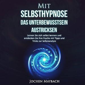Mit Selbsthypnose das Unterbewusstsein austricksen Hörbuch