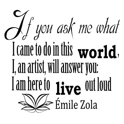Wall Vinyl Decal Quote Sticker Home Decor Art Mural If you ask me what I came to do in this world, I, an artist, will answer you: I am here to live out loud Emile Zola Z82