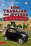 Como trabajar con jóvenes de 18 a 25 años (Especialidades Juveniles) (Spanish Edition)