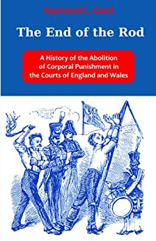 The End of the Rod: A History of the Abolition of Corporal Punishment in the Courts of England and Wales by [Gard, Raymond L. ]