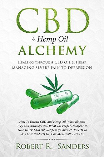 CBD & Hemp Oil Alchemy: Healing through CBD Oil & Hemp Managing Severe Pain to Depression