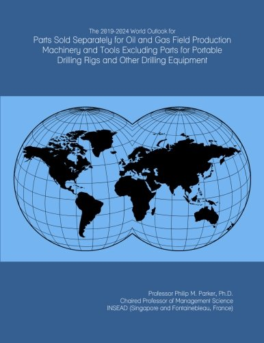 The 2019-2024 World Outlook for Parts Sold Separately for Oil and Gas Field Production Machinery and Tools Excluding Parts for Portable Drilling Rigs and Other Drilling Equipment