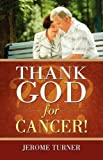 img - for THANK GOD FOR CANCER! by Jerome Turner (2008-02-20) book / textbook / text book