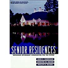 Senior Residences: Designing Retirement Communities for the Future (Wiley Series in Healthcare and Senior Living Design Book 6)