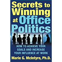 Secrets to Winning at Office Politics: How to Achieve Your Goals and Increase Your Influence at Work (English Edition)