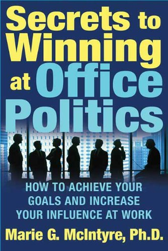 Secrets to Winning at Office Politics: How to Achieve Your Goals and Increase Your Influence at ()