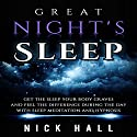 Great Night's Sleep: Get the Sleep Your Body Craves and Feel the Difference During the Day with Sleep Meditation and Hypnosis Speech by Nick Hall Narrated by  ZenDen Studios