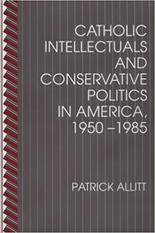 Catholic Intellectuals and Conservative Politics in America, 1950-1985 by Patrick Allitt (1995-10-01)