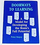 Doorways to Learning : A Model for Developing the Brain's Full Potential, Majoy, Peter, 0913705861