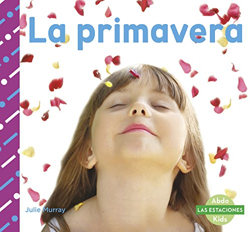 La Primavera (Las Estaciones) (Spanish Edition) (Abdo Kids: Las Estaciones)