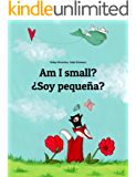 Am I small? ¿Soy pequeña?: Children's Picture Book English-Spanish (Bilingual Edition) (World Children's Book 10)
