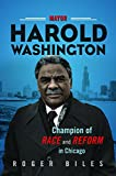 "Roger Biles, ""Mayor Harold Washington: Champion of Race and Reform in Chicago"" (U Illinois Press, 2018)"