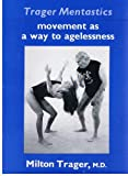 Trager Mentastics : Movement As a Way to Agelessness, Trager, Milton and Guadagno, Cathy, 0882680676