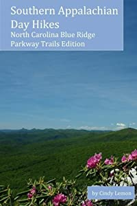 Southern Appalachian Day Hikes: North Carolina Blue Ridge Parkway Trails Edition (Volume 2)