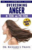 Overcoming Anger in Teens and Pre-Teens: a Parent's Guide, Richard Travis, 1495214796