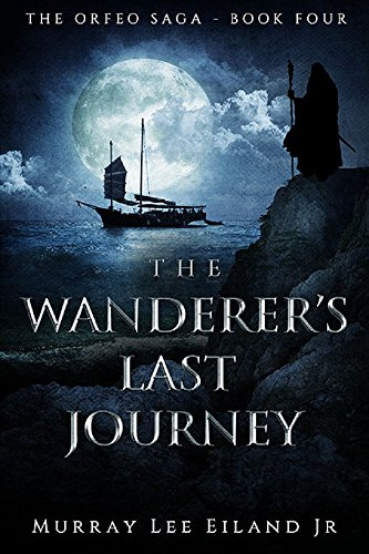The Wanderer's Last Journey (The Orfeo Saga Book 4) by [Eiland Jr., Murray Lee]