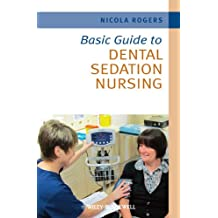 Basic Guide to Dental Sedation Nursing (Basic Guide Dentistry Series Book 9)