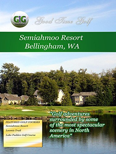 Good Time Golf - Semiahmoo Resort - Bellingham Washington (Best Golf Courses In The Pacific Northwest)
