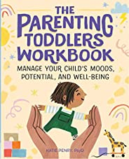 The Parenting Toddlers Workbook: Manage Your Child's Moods, Potential, and Well-B