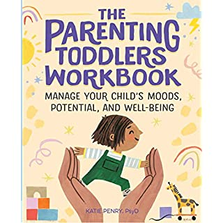 The Parenting Toddlers Workbook: Manage Your Child's Moods, Potential, and Well-Being