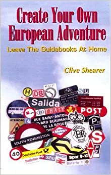 Book Create Your Own European Adventure: Leave the Guidebooks at Home by Clive Shearer (1999-01-04)