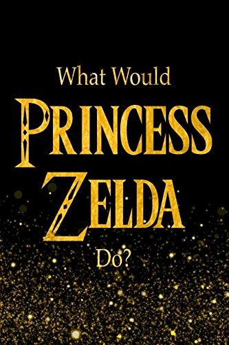 What Would Princess Zelda Do?: Designer Notebook For Fans Of The Legend of (Legends Fans)