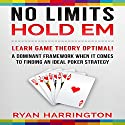 No Limits Hold Em: Learn Game Theory Optimal! A Dominant Framework When It Comes to Finding an Ideal Poker Strategy Audiobook by Ryan Harrington Narrated by Keith McCarthy