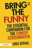 Bring the Funny: The Essential Companion for the Comedy Screenwriter