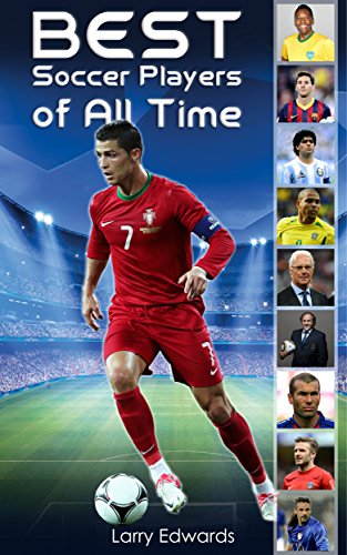 Best Soccer Players of All Time. Easy to read children sports book with great graphic. All you need to know about soccer legend in history. (Sports Soccer IQ book for Kids) (Top 10 Best Soccer Players In The World)