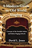 img - for A Modern Guide to Old World Singing: Concepts of the Swedish-Italian and Italian Singing Schools book / textbook / text book