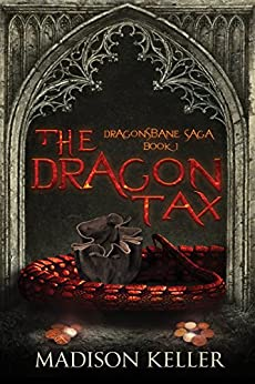 The Dragon Tax (Dragonsbane Saga Book 1) by [Keller, Madison]