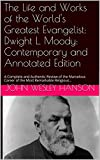 img - for The Life and Works of the World's Greatest Evangelist: Dwight L. Moody: Contemporary and Annotated Edition: A Complete and Authentic Review of the Marvelous Career of the Most Remarkable Religious... book / textbook / text book