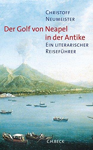 Der Golf von Neapel in der Antike: Ein literarischer Reiseführer