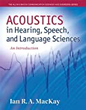Acoustics in Hearing, Speech and Language Sciences 1st Edition