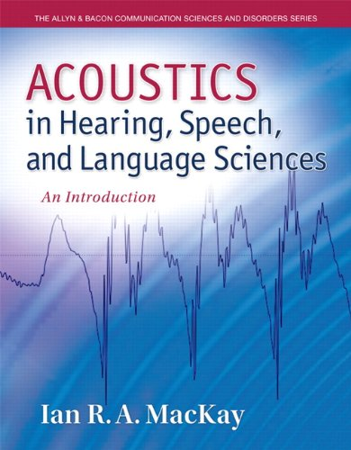 Acoustics in Hearing, Speech and Language Sciences: An Introduction, Loose-Leaf Version (The Allyn & Bacon Communication Sciences and Disorders Series) by Pearson