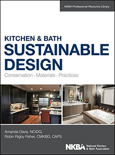 Kitchen And Bath Sustainable Design: Conservation, Materials, Practices (NKBA Professional Resource Library)