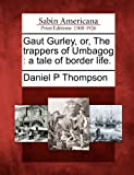 Gaut Gurley, or, the Trappers of Umbagog, Daniel P. Thompson, 1275814980