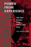Power from Experience: Urban Popular Movements in Late Twentieth-Century Mexico, Paul Lawrence Haber, 027102707X