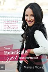 Your Holistically Hot Transformation: Embrace a Healthy Lifestyle Free of Dieting, Confusion and Self-Judgment Paperback