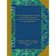 The phonographic reader : a complete course of inductive reading lessons in phonography