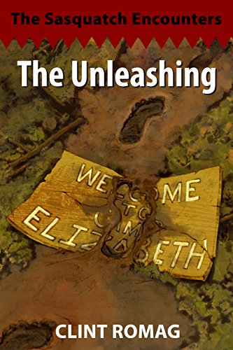 The Unleashing: The Sasquatch Encounters: One