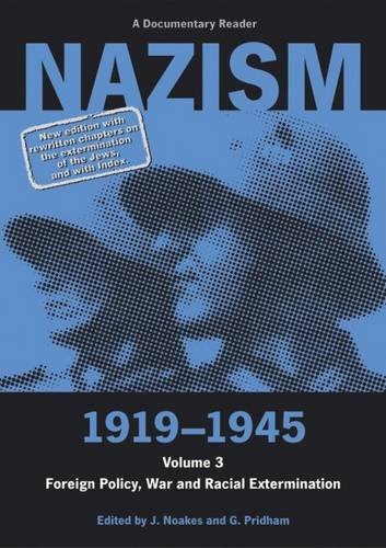 Nazism 1919-1945 Volume 3: Foreign Policy, War And Racial Extermination: A Documentary Reader (University Of Exeter Press - Exeter Studies In History)
