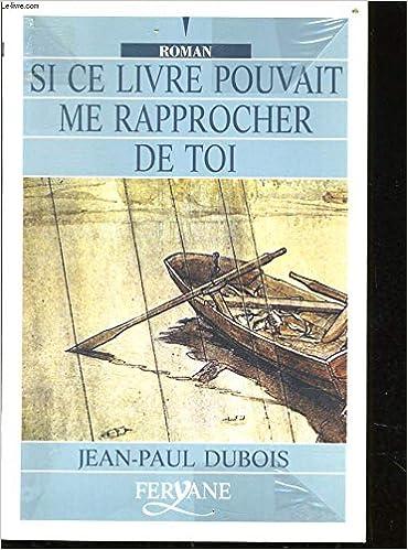 Si Ce Livre Pouvait Me Rapprocher De Toi Jean Paul Dubois